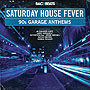 Saturday House Fever - 90's Garage Anthems