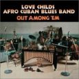 Love Childs Afro-Cuban Blues Band - Out Among Em album