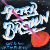 Peter Brown - Cant be love - 7inch single