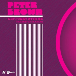 Peter Brown - Get Funky With Me [BEST OF]